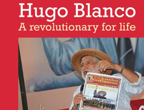 Book Review – Hugo Blanco: A Revolutionary Life